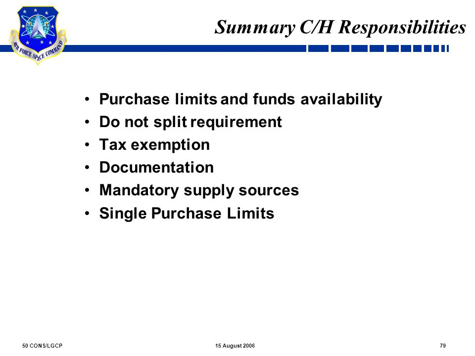 50 CONS/LGCP7915 August 2006 Summary C/H Responsibilities Purchase limits and funds availability Do not split requirement Tax exemption Documentation