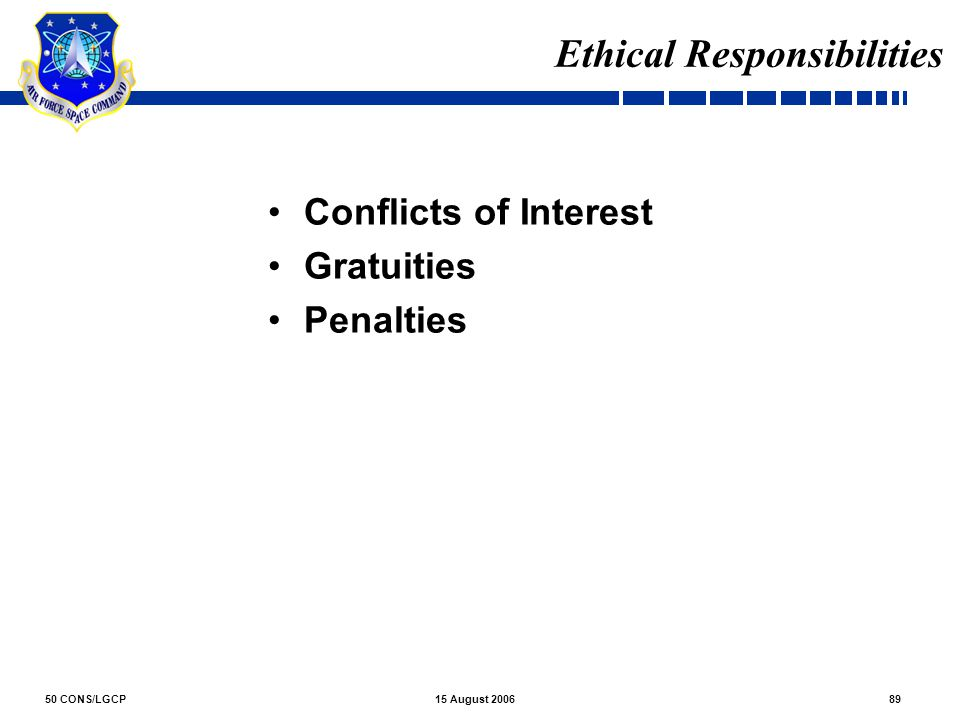 50 CONS/LGCP8915 August 2006 Conflicts of Interest Gratuities Penalties Ethical Responsibilities