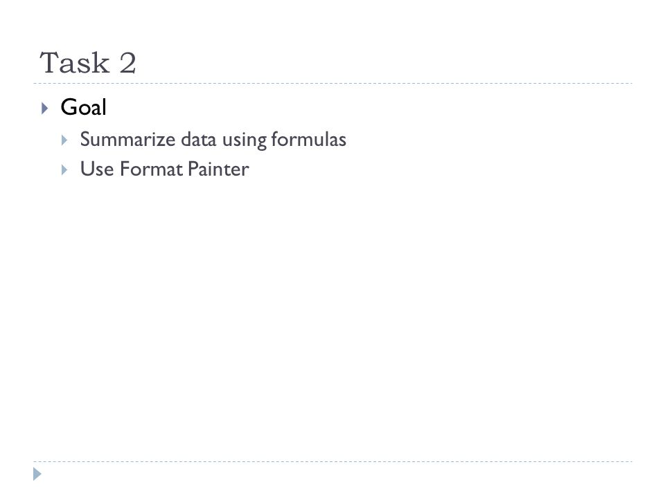 Task 2  Goal  Summarize data using formulas  Use Format Painter