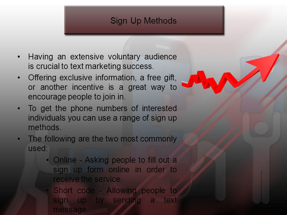 Sign Up Methods Having an extensive voluntary audience is crucial to text marketing success.