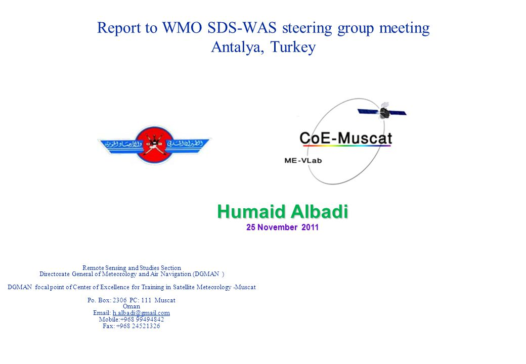 Report to WMO SDS-WAS steering group meeting Antalya, Turkey Humaid Albadi 25 November 2011 Remote Sensing and Studies Section Directorate General of Meteorology and Air Navigation (DGMAN ) DGMAN focal point of Center of Excellence for Training in Satellite Meteorology -Muscat Po.