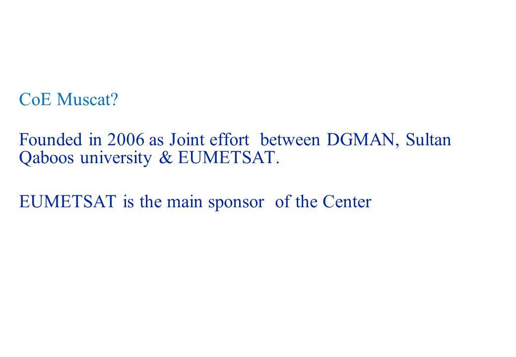 CoE Muscat. Founded in 2006 as Joint effort between DGMAN, Sultan Qaboos university & EUMETSAT.