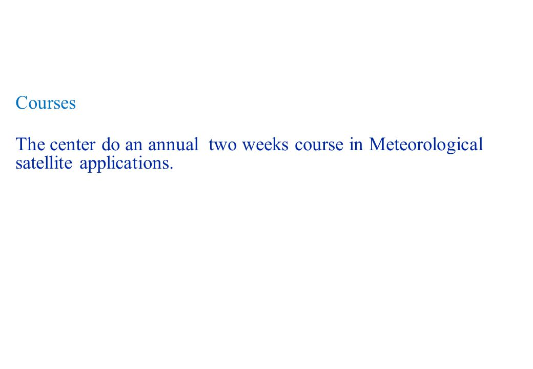 Courses The center do an annual two weeks course in Meteorological satellite applications.