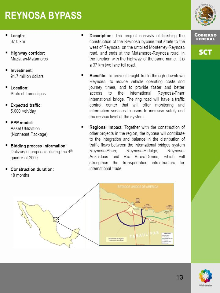 13 REYNOSA BYPASS  Description: The project consists of finishing the construction of the Reynosa bypass that starts to the west of Reynosa, on the u