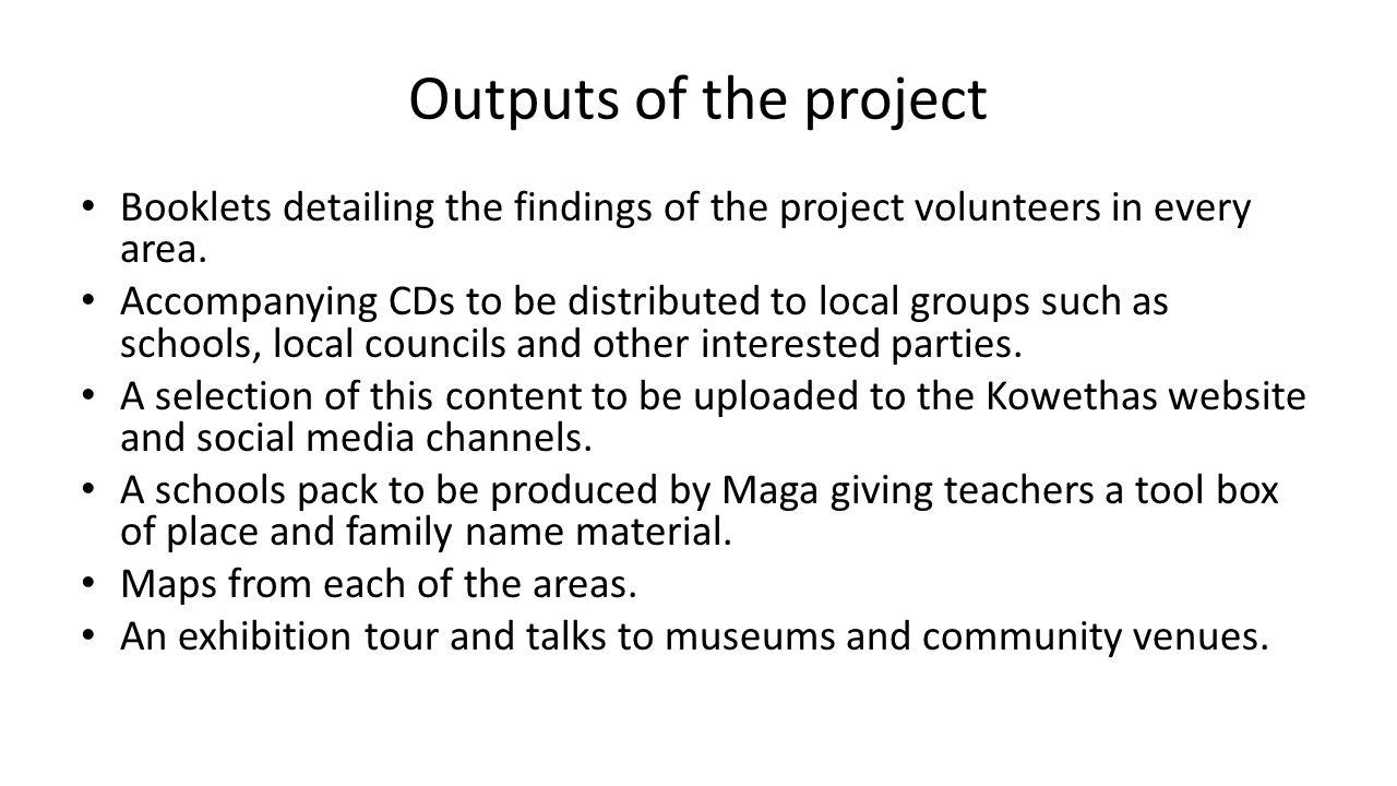 Outputs of the project Booklets detailing the findings of the project volunteers in every area. Accompanying CDs to be distributed to local groups suc