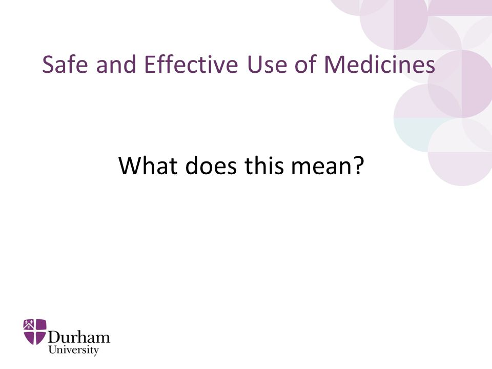 Safe and Effective Use of Medicines What does this mean
