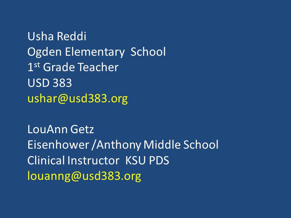 Usha Reddi Ogden Elementary School 1 st Grade Teacher USD 383 ushar@usd383.org LouAnn Getz Eisenhower /Anthony Middle School Clinical Instructor KSU PDS louanng@usd383.org