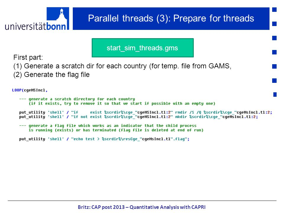 Parallel threads (3): Prepare for threads Britz: CAP post 2013 – Quantitative Analysis with CAPRI First part: (1)Generate a scratch dir for each country (for temp.