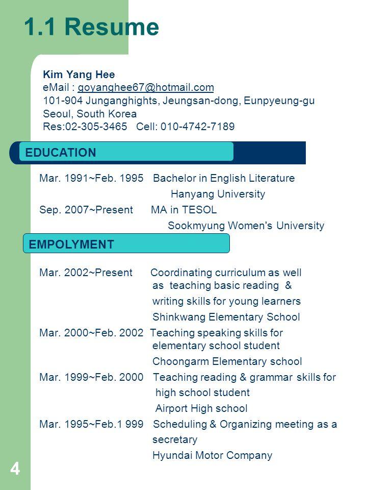Mar. 1991~Feb. 1995 Bachelor in English Literature Hanyang University Sep.