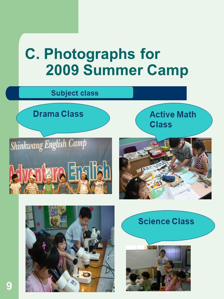 C. Photographs for 2009 Summer Camp Subject class Active Math Class Science Class Drama Class 9
