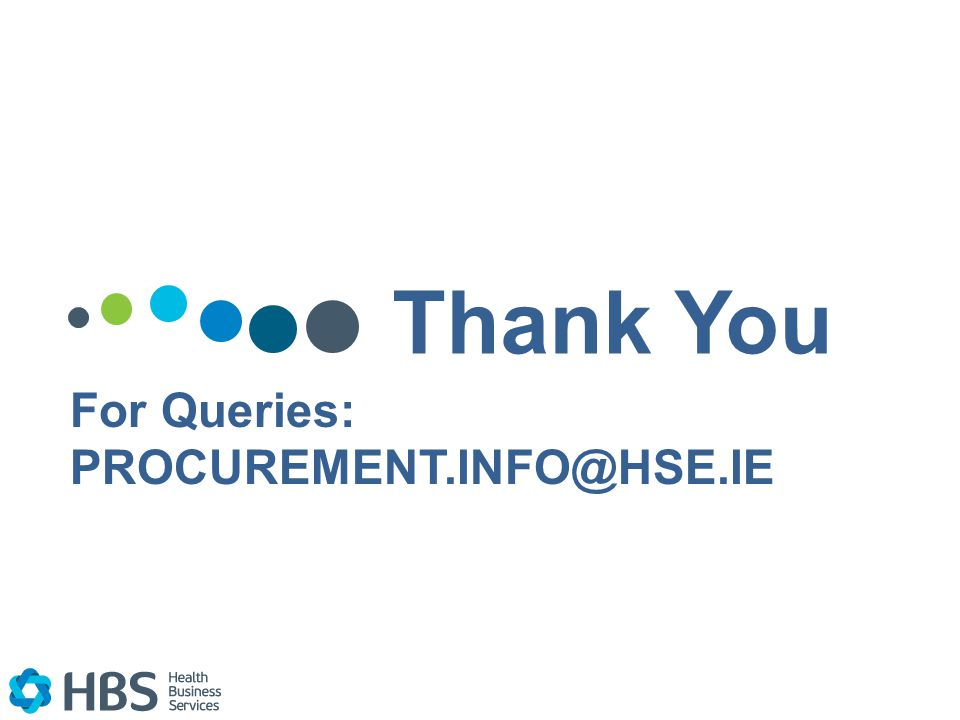Thank You For Queries: PROCUREMENT.INFO@HSE.IE