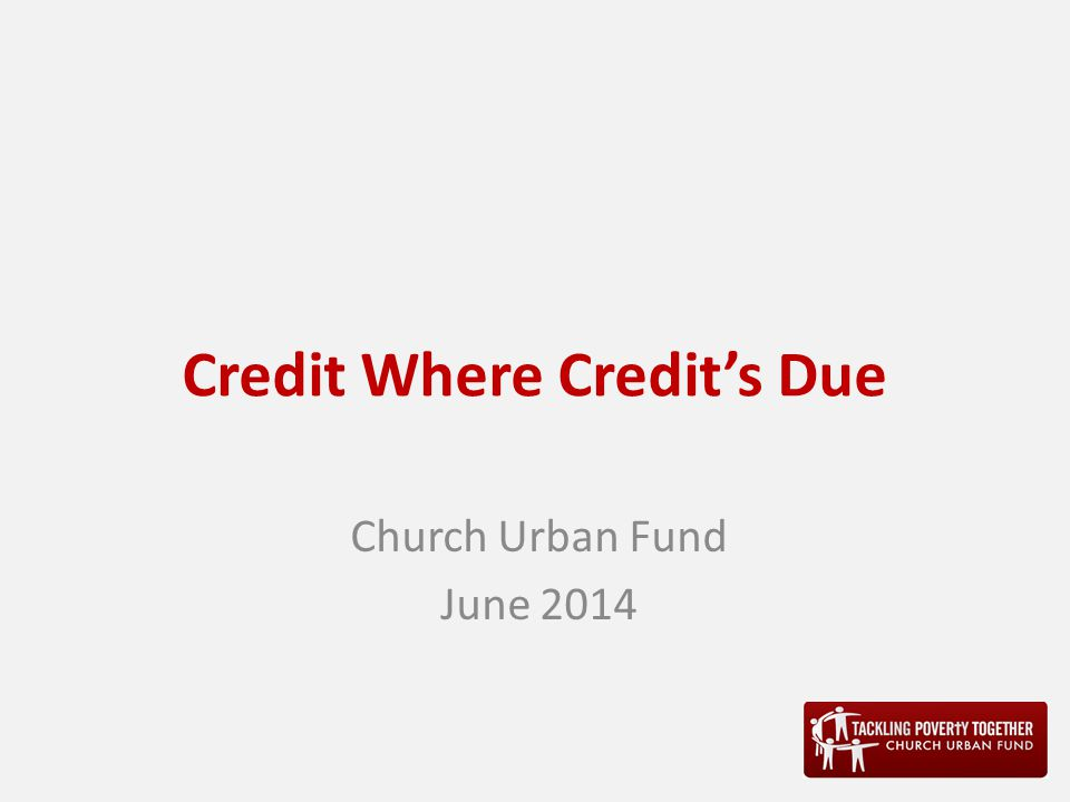 Credit Where Credit's Due Church Urban Fund June 2014