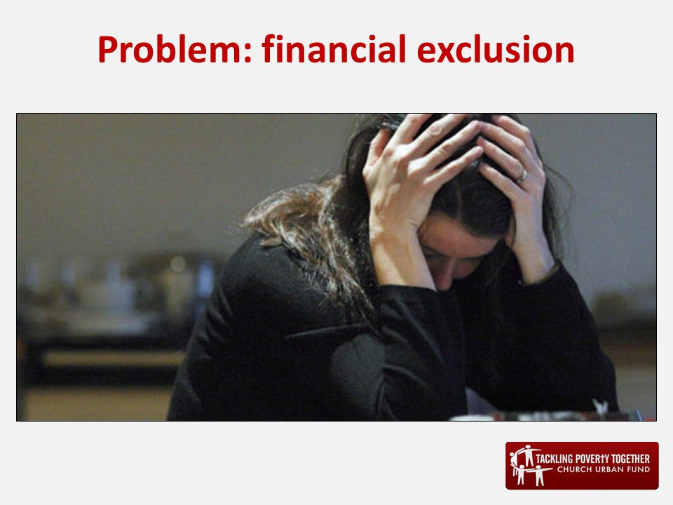 Problem: financial exclusion