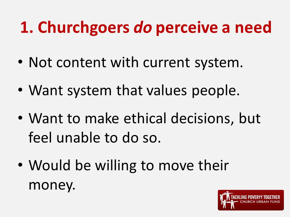 1. Churchgoers do perceive a need Not content with current system.