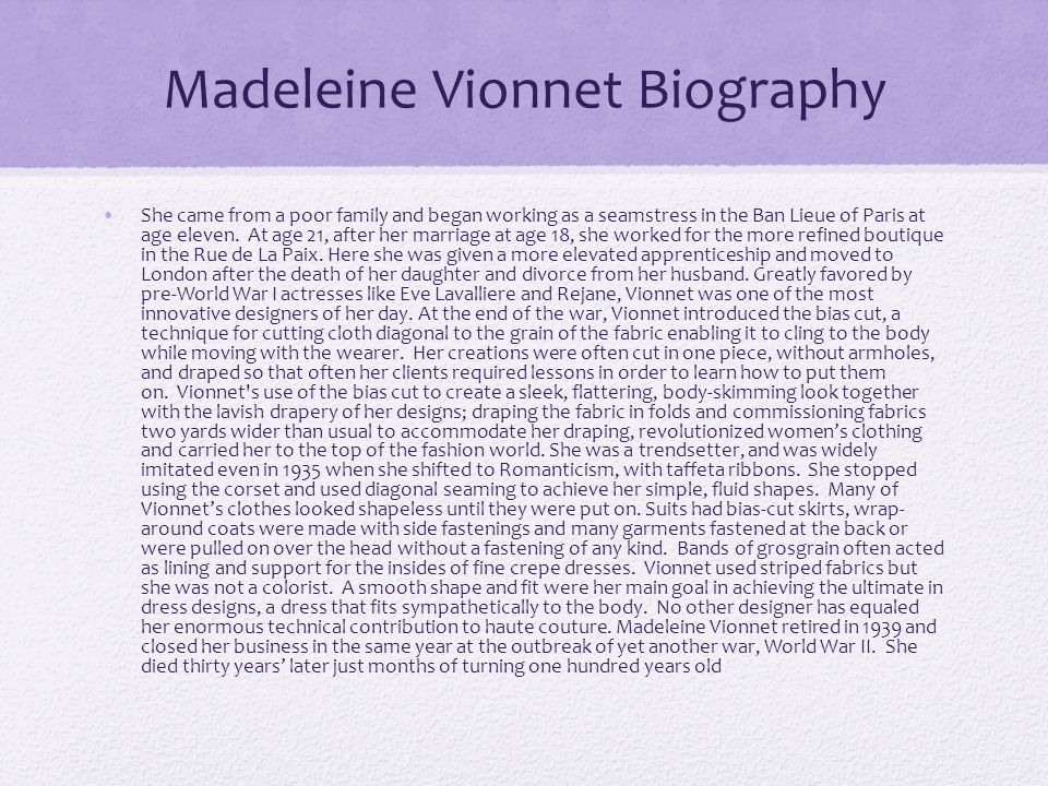 Madeleine Vionnet Biography She came from a poor family and began working as a seamstress in the Ban Lieue of Paris at age eleven. At age 21, after he