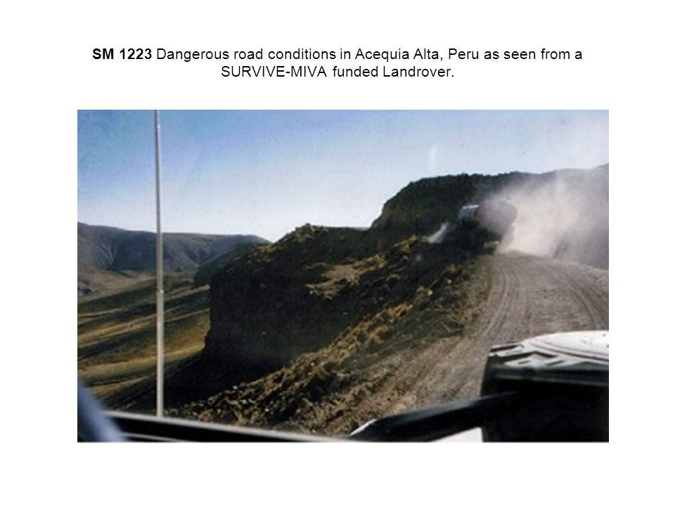 SM 1223 Dangerous road conditions in Acequia Alta, Peru as seen from a SURVIVE-MIVA funded Landrover.