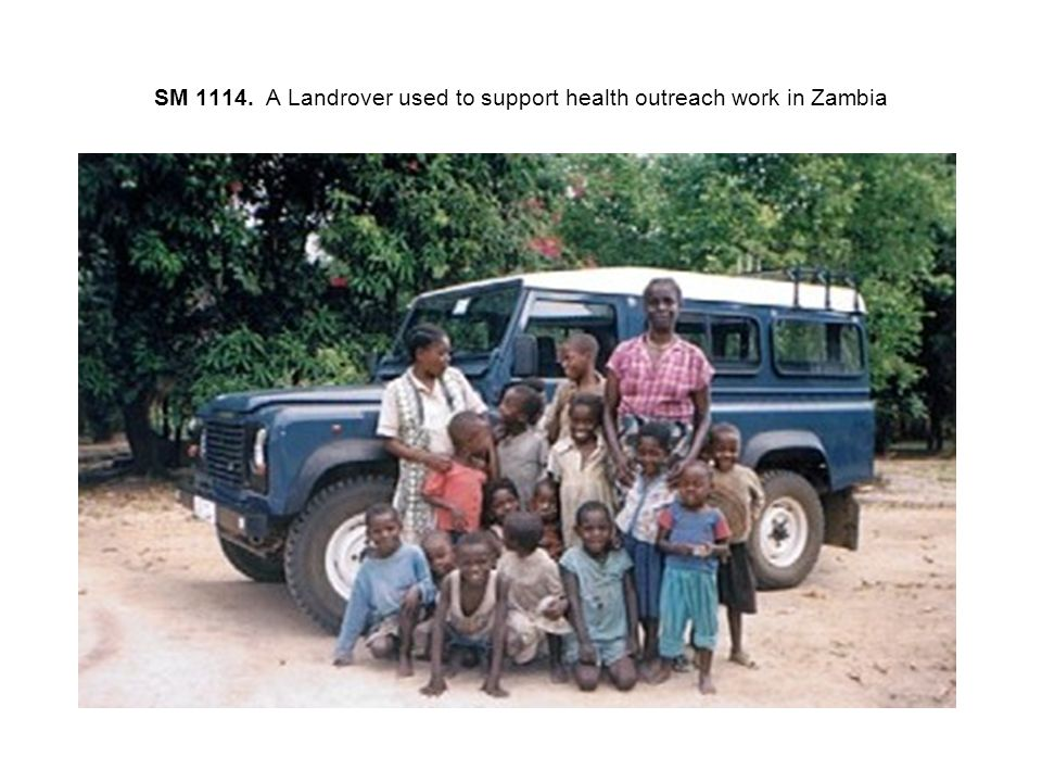SM 1114. A Landrover used to support health outreach work in Zambia