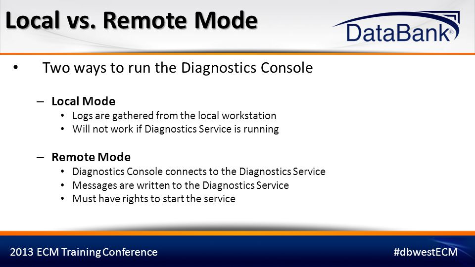 2013 ECM Training Conference#dbwestECM Troubleshooting issues with Core based modules – Web Server – Application Server Any module which connects to the Application Server When running the OnBase Thick Client as a Windows Service When to use it?