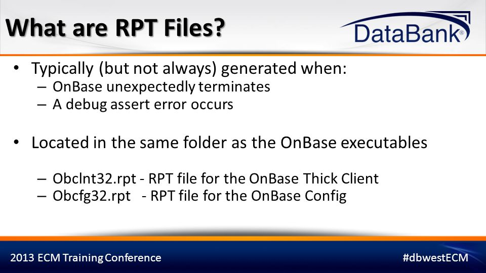 2013 ECM Training Conference#dbwestECM RPT Files Always click Retry Then click Abort Don't click Ignore X