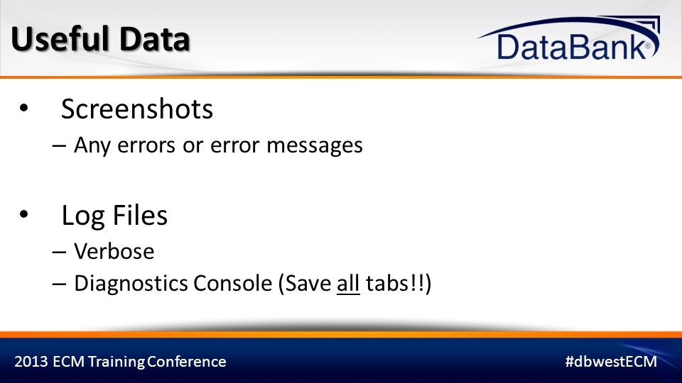 2013 ECM Training Conference#dbwestECM Make sure the time stamps match – Diagnostics Console – Verbose file vs.