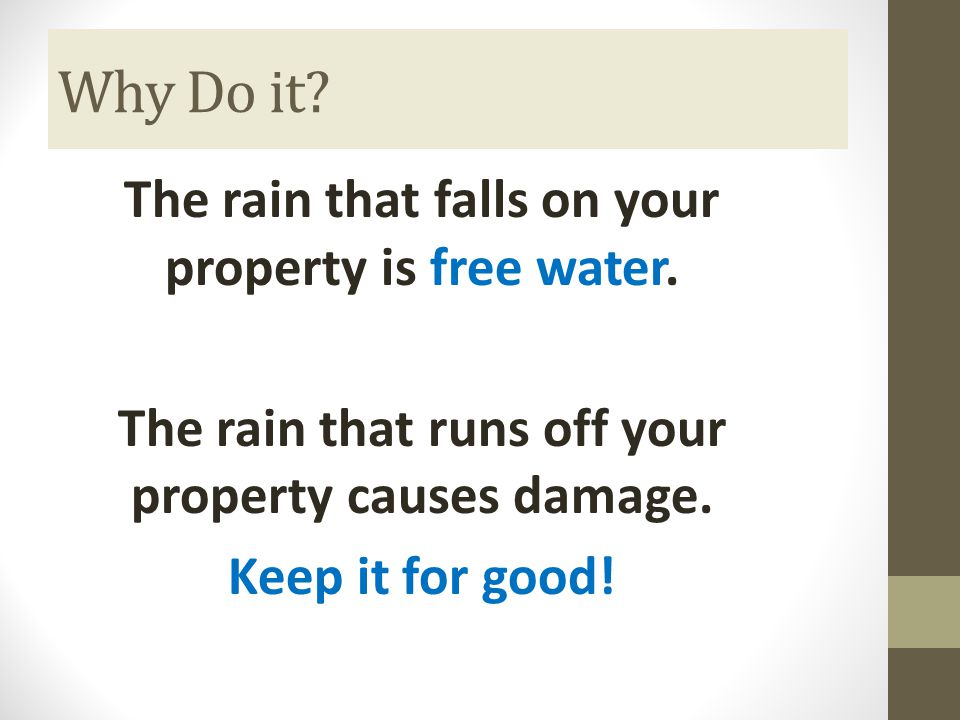 Why Do it. The rain that falls on your property is free water.