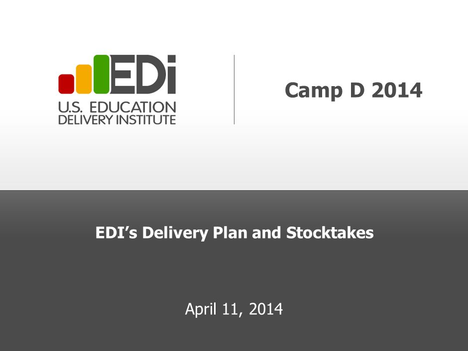 Camp D 2014 EDI's Delivery Plan and Stocktakes April 11, 2014
