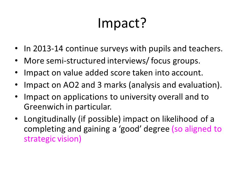 Impact. In 2013-14 continue surveys with pupils and teachers.