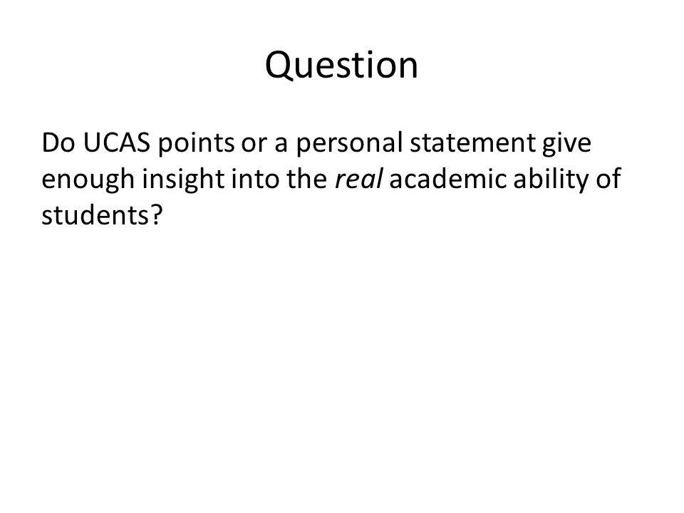 Question Do UCAS points or a personal statement give enough insight into the real academic ability of students