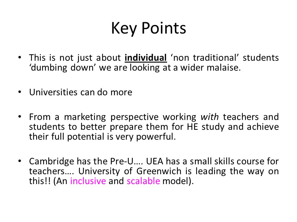 Key Points This is not just about individual 'non traditional' students 'dumbing down' we are looking at a wider malaise.
