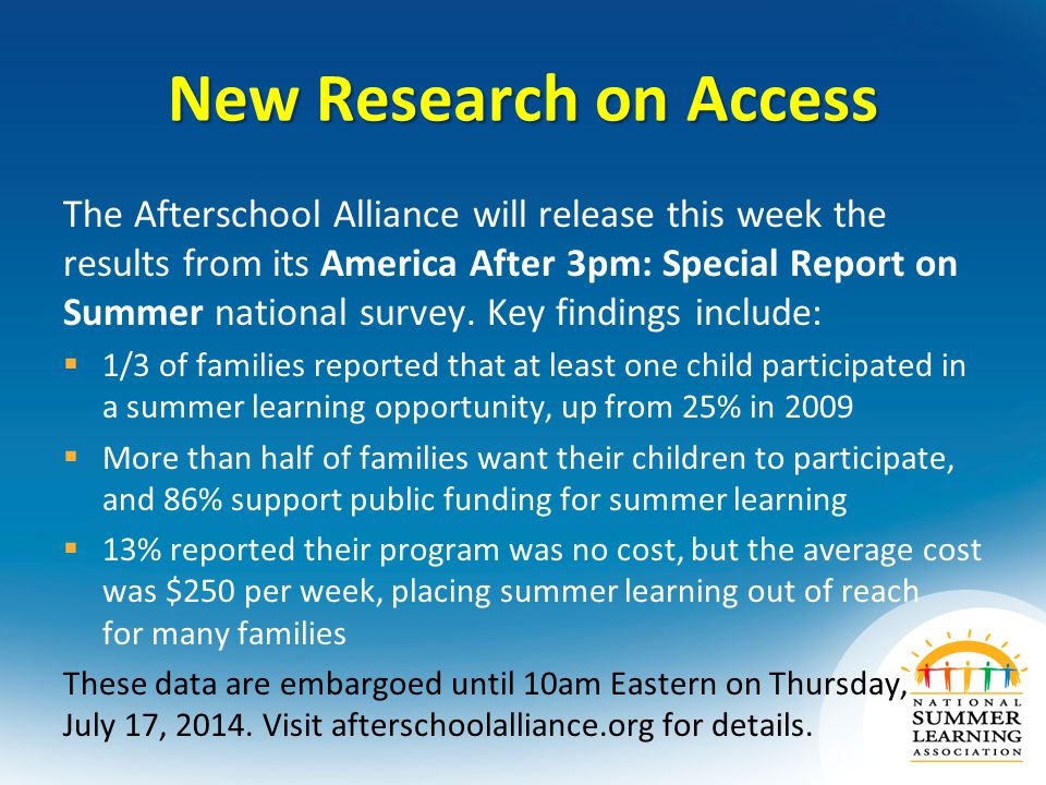 New Research on Access The Afterschool Alliance will release this week the results from its America After 3pm: Special Report on Summer national survey.