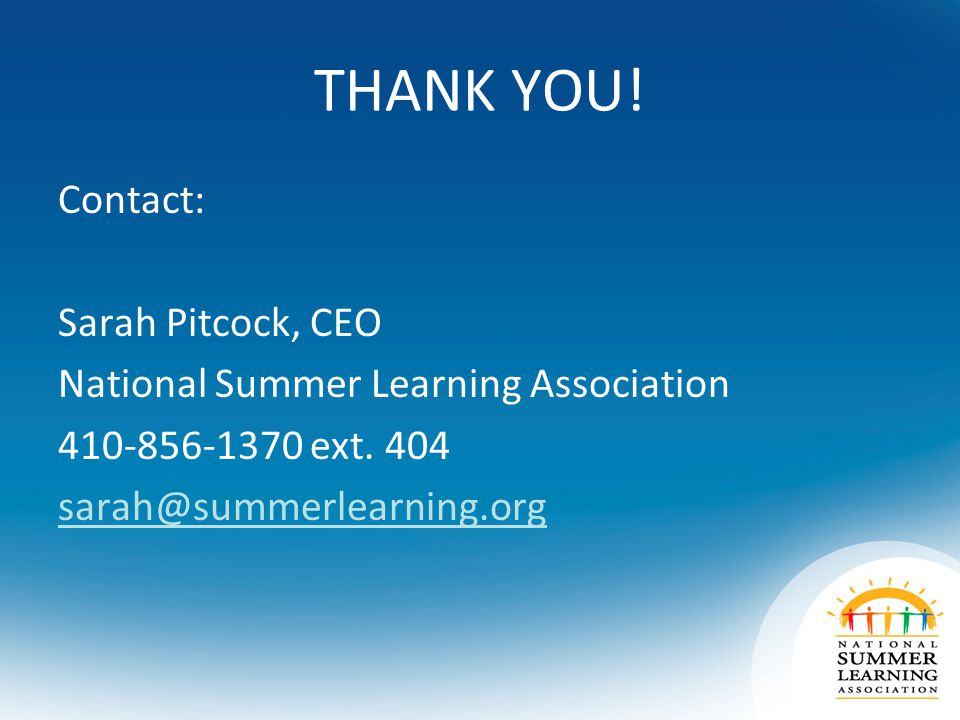 THANK YOU. Contact: Sarah Pitcock, CEO National Summer Learning Association 410-856-1370 ext.