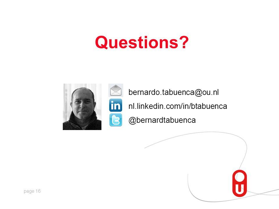 page 16 Questions? @bernardtabuenca bernardo.tabuenca@ou.nl nl.linkedin.com/in/btabuenca