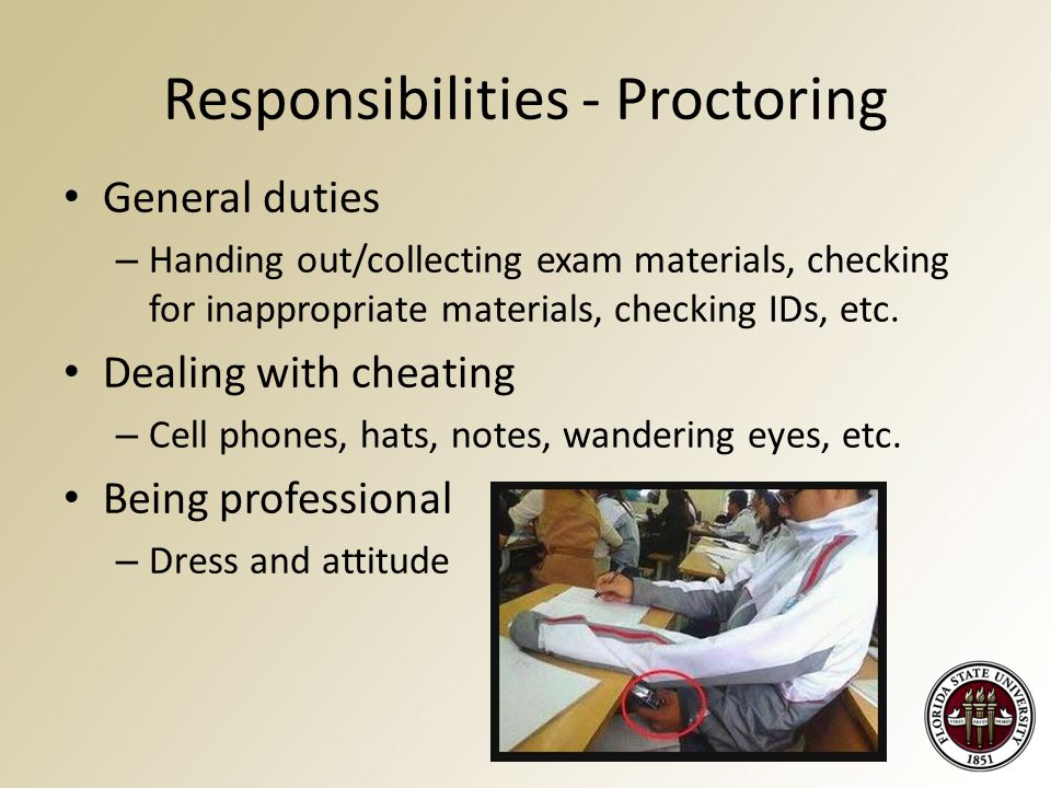 Responsibilities - Proctoring General duties – Handing out/collecting exam materials, checking for inappropriate materials, checking IDs, etc.