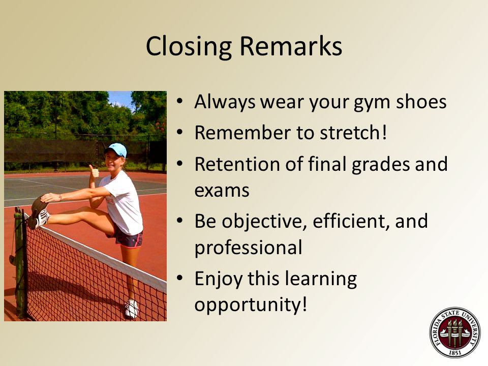 Closing Remarks Always wear your gym shoes Remember to stretch.