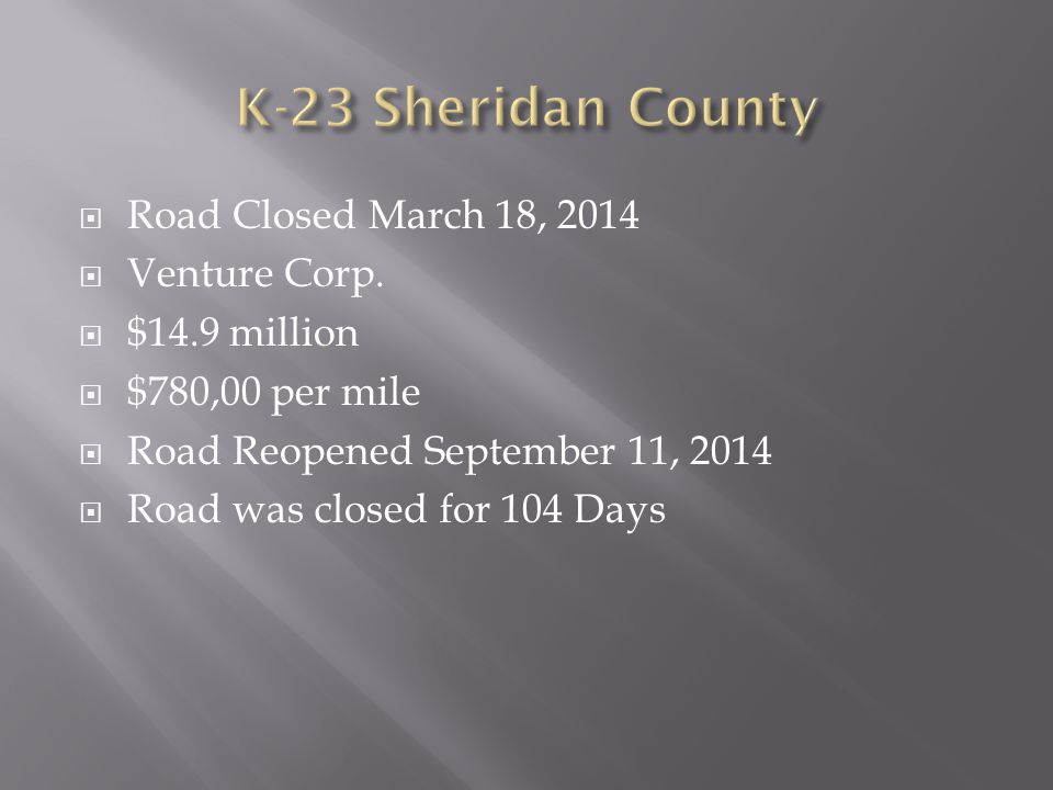  Road Closed March 18, 2014  Venture Corp.  $14.9 million  $780,00 per mile  Road Reopened September 11, 2014  Road was closed for 104 Days