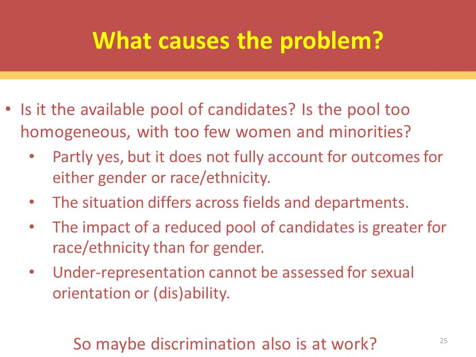 25 What causes the problem. Is it the available pool of candidates.
