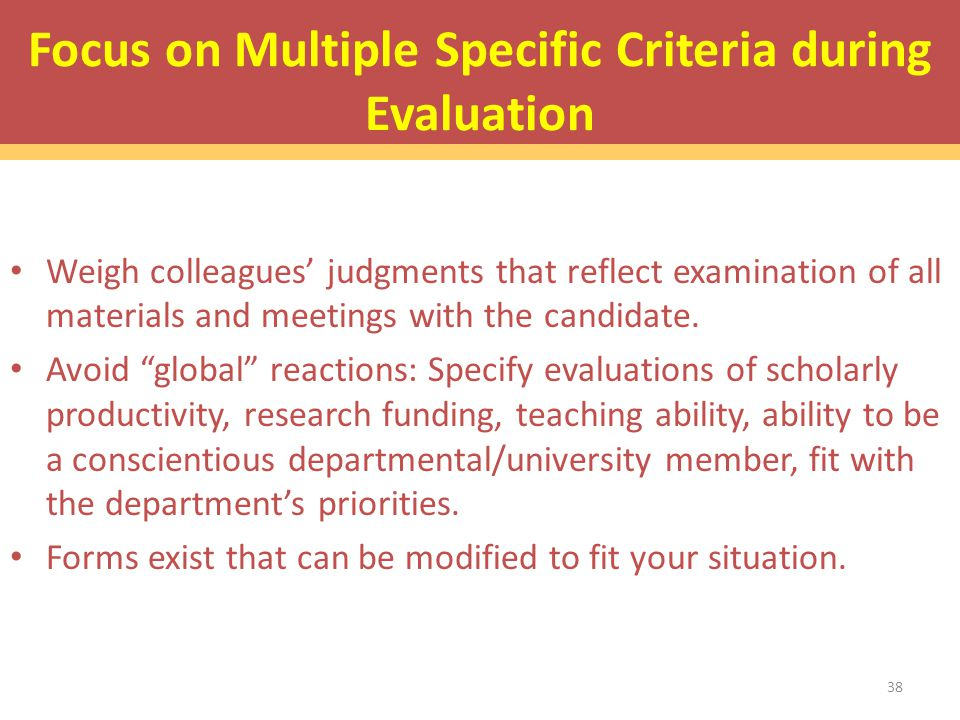 Focus on Multiple Specific Criteria during Evaluation Weigh colleagues' judgments that reflect examination of all materials and meetings with the candidate.