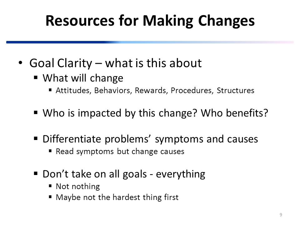 10 Resources for Making Changes Information/Assessments  Formal or informal data (audits?)  Used to calibrate next steps  Evaluations ( Pre, Pre-Post or Post)  From which stakeholders/constituencies.