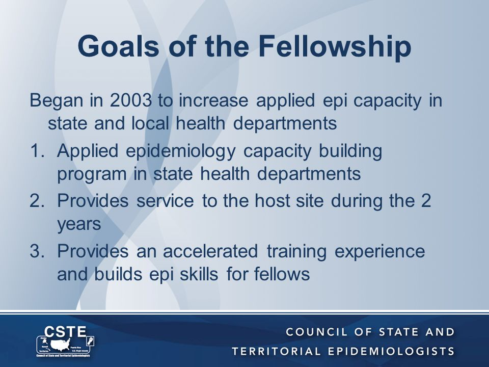 Overview Collaboration among CDC, CSTE, & ASPH Competency based mentorship model for 2 years Fellows matched by program area –Infectious (including Quarantine and HAI) –Maternal and Child Health –Environmental Health –Occupational Health –Chronic Disease –Substance Abuse –Injury