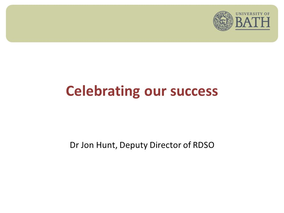 Celebrating our success Dr Jon Hunt, Deputy Director of RDSO