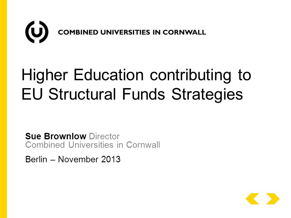Sue Brownlow Director Combined Universities in Cornwall Berlin – November 2013 Higher Education contributing to EU Structural Funds Strategies