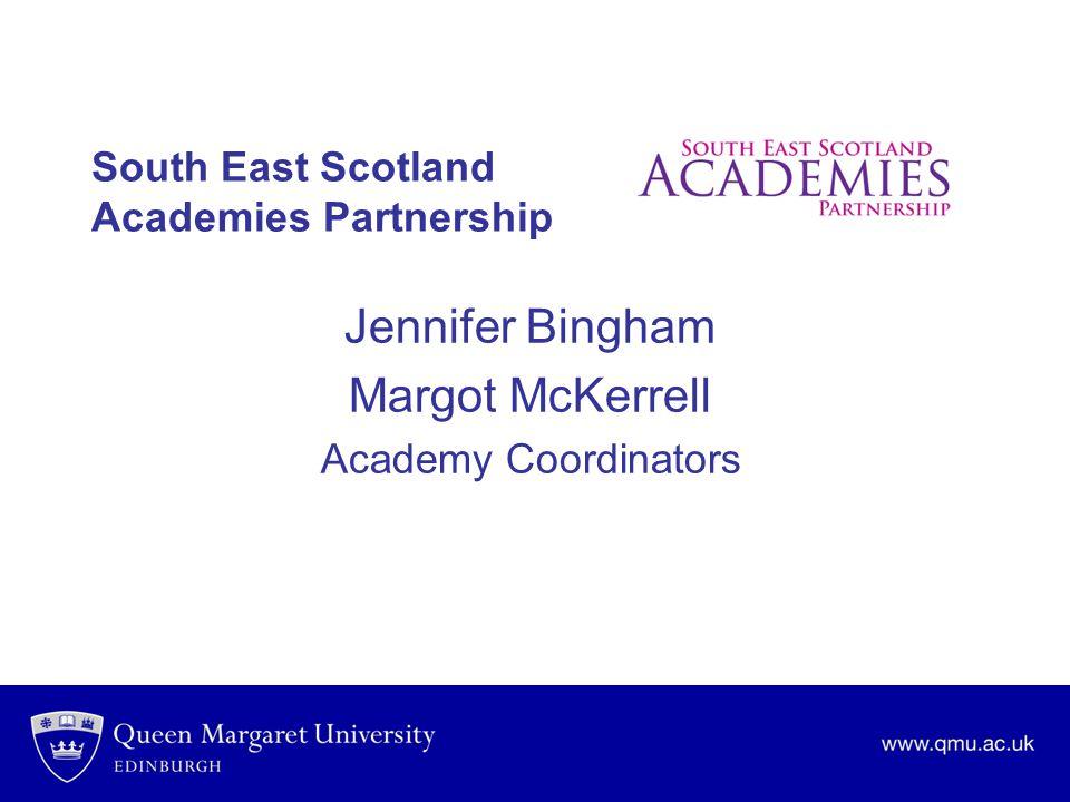 South East Scotland Academies Partnership Jennifer Bingham Margot McKerrell Academy Coordinators