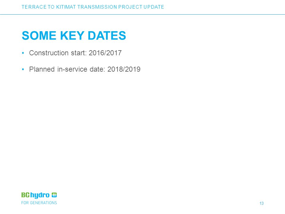 13 SOME KEY DATES Construction start: 2016/2017 Planned in-service date: 2018/2019 TERRACE TO KITIMAT TRANSMISSION PROJECT UPDATE
