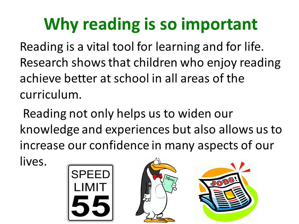 Why reading is so important Reading is a vital tool for learning and for life.