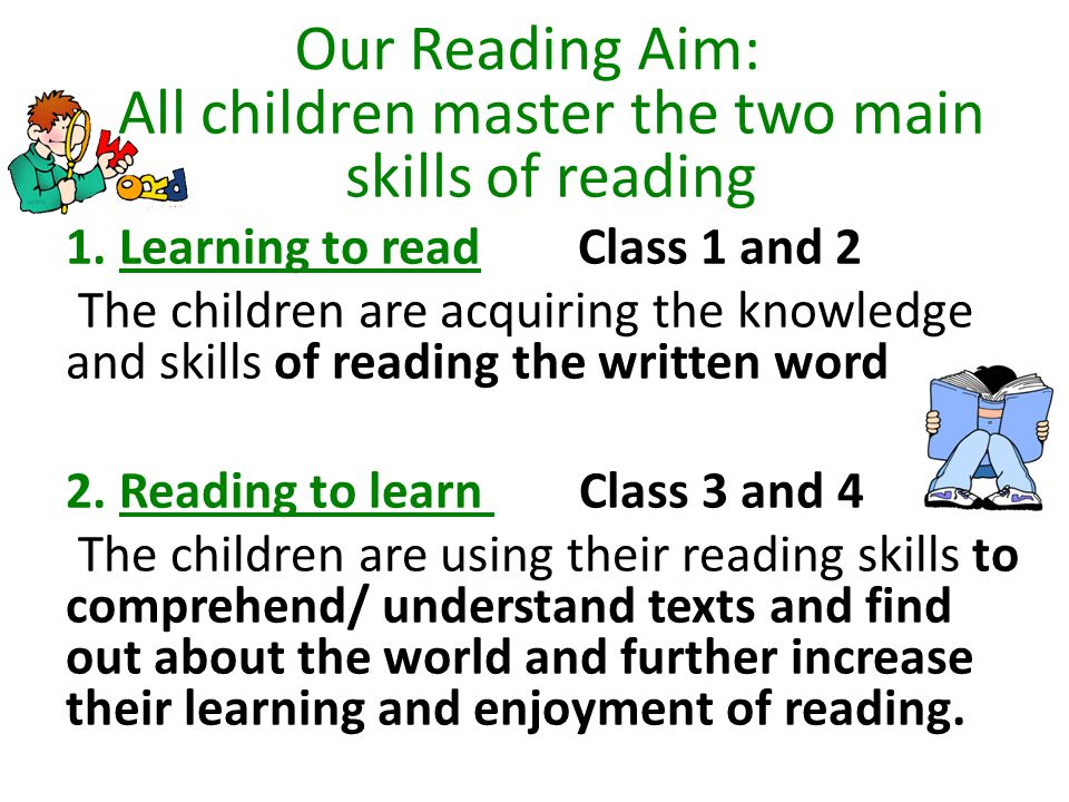 Our Reading Aim: All children master the two main skills of reading 1.