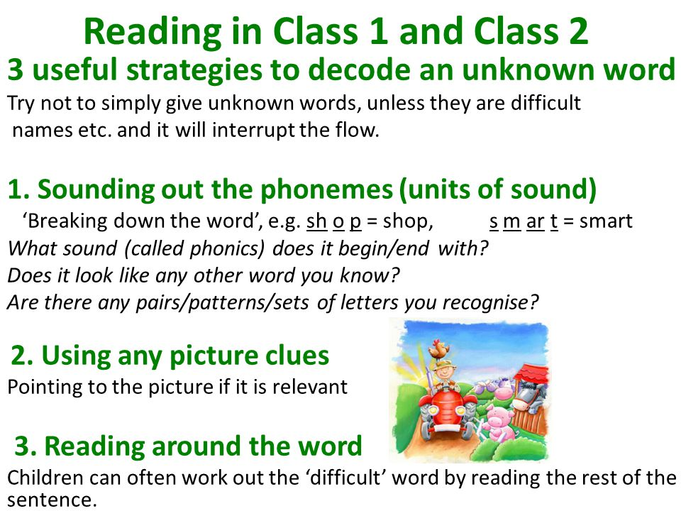 Reading in Class 1 and Class 2 3 useful strategies to decode an unknown word Try not to simply give unknown words, unless they are difficult names etc.