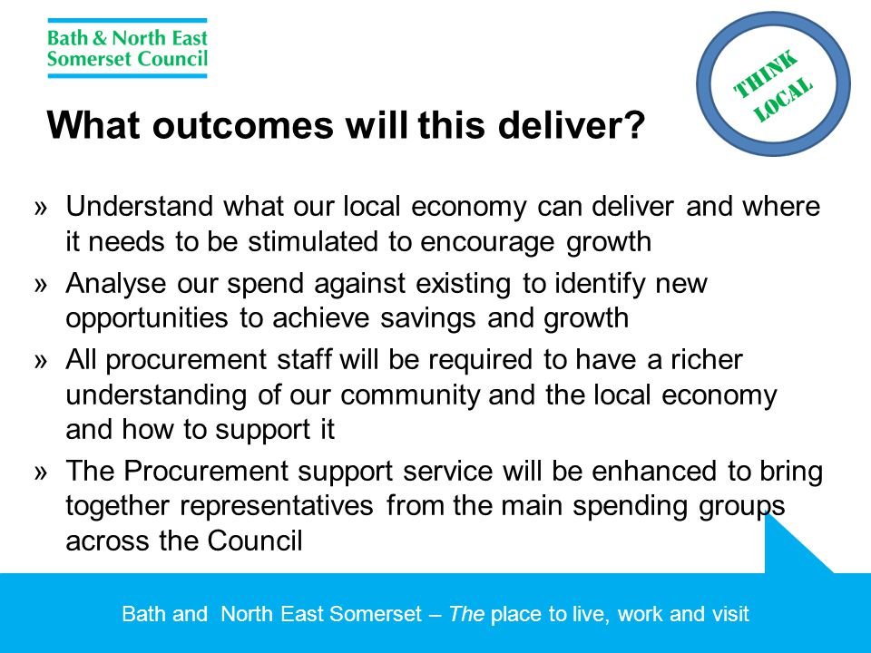 Bath and North East Somerset – The place to live, work and visit What outcomes will this deliver? »Understand what our local economy can deliver and w