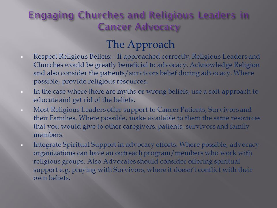 The Approach  Respect Religious Beliefs: - If approached correctly, Religious Leaders and Churches would be greatly beneficial to advocacy.