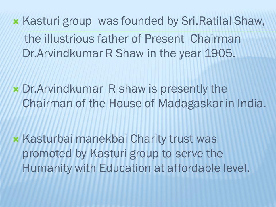  1.Kasturi Matriculation school  2.Kasturi college of Education  3.Kasturi Industrial Training Institute  4.Kasturi Institute of Management Studies.