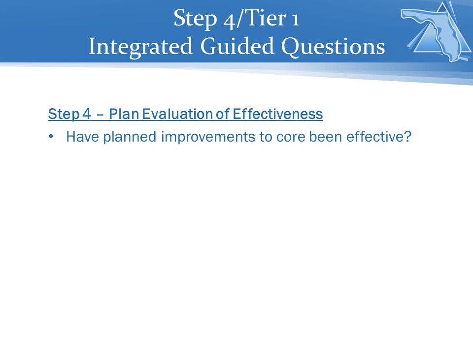 Step 4 – Plan Evaluation of Effectiveness Have planned improvements to core been effective.